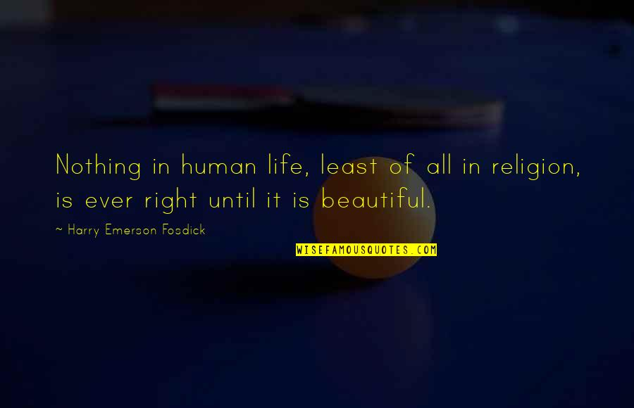 Human Right Quotes By Harry Emerson Fosdick: Nothing in human life, least of all in