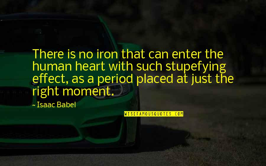 Human Right Quotes By Isaac Babel: There is no iron that can enter the