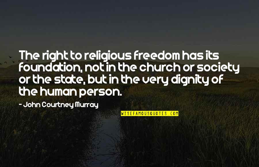 Human Right Quotes By John Courtney Murray: The right to religious freedom has its foundation,