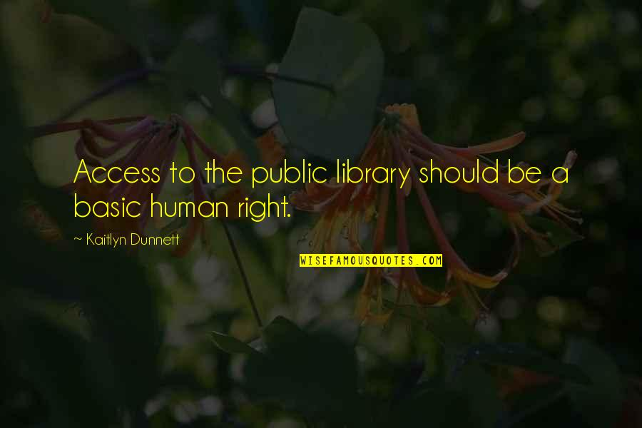 Human Right Quotes By Kaitlyn Dunnett: Access to the public library should be a