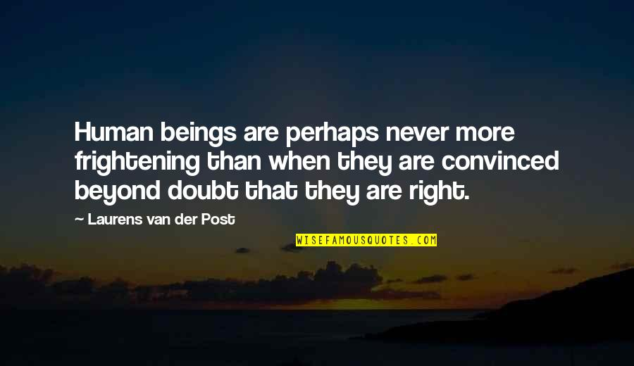 Human Right Quotes By Laurens Van Der Post: Human beings are perhaps never more frightening than