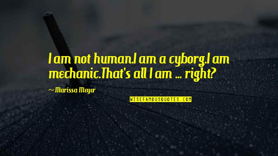 Human Right Quotes By Marissa Meyer: I am not human.I am a cyborg.I am