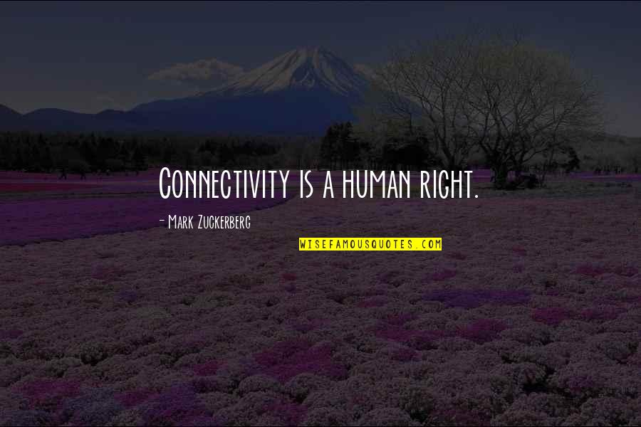 Human Right Quotes By Mark Zuckerberg: Connectivity is a human right.