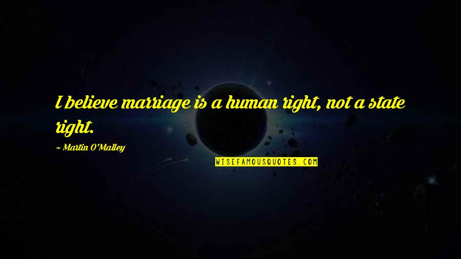Human Right Quotes By Martin O'Malley: I believe marriage is a human right, not