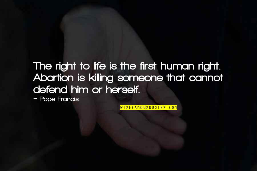 Human Right Quotes By Pope Francis: The right to life is the first human