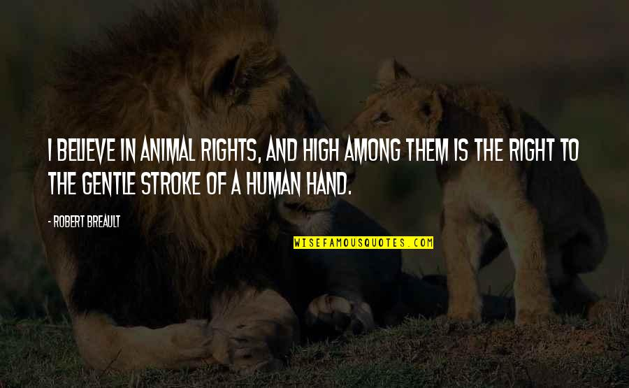 Human Right Quotes By Robert Breault: I believe in animal rights, and high among