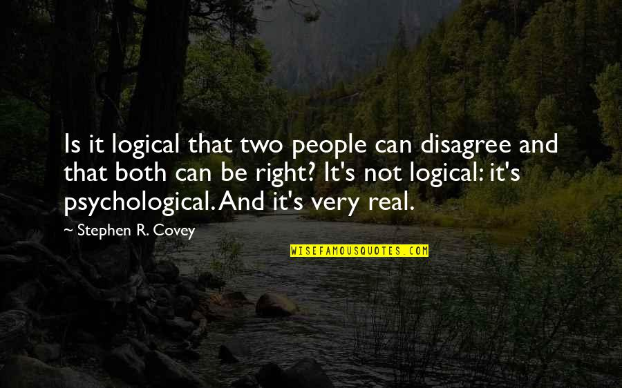 Human Right Quotes By Stephen R. Covey: Is it logical that two people can disagree