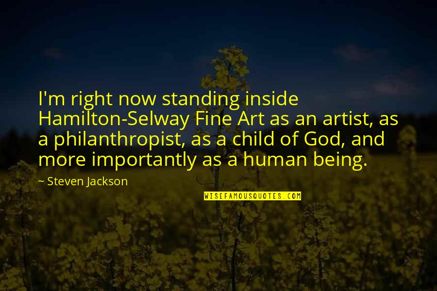 Human Right Quotes By Steven Jackson: I'm right now standing inside Hamilton-Selway Fine Art
