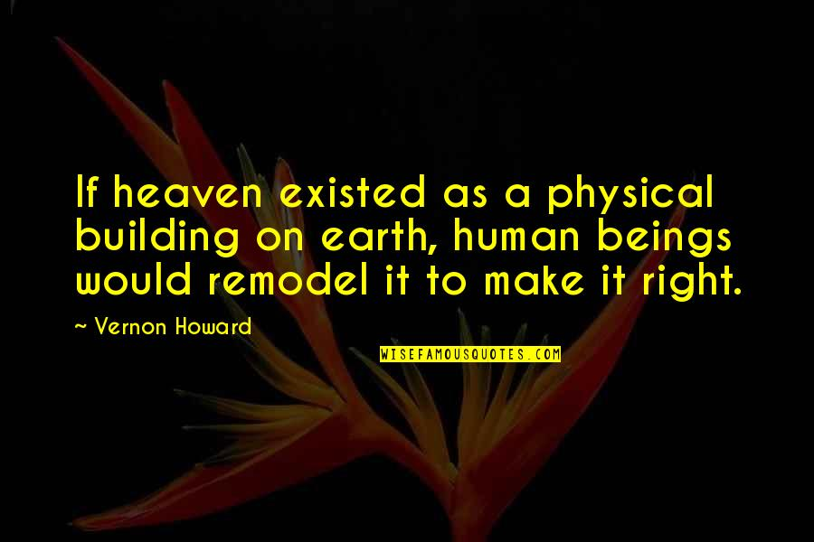 Human Right Quotes By Vernon Howard: If heaven existed as a physical building on