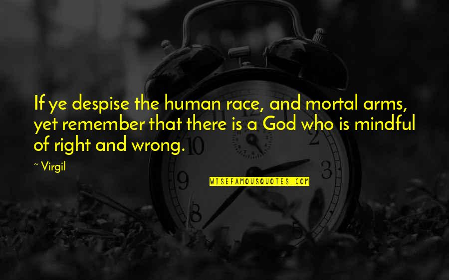 Human Right Quotes By Virgil: If ye despise the human race, and mortal