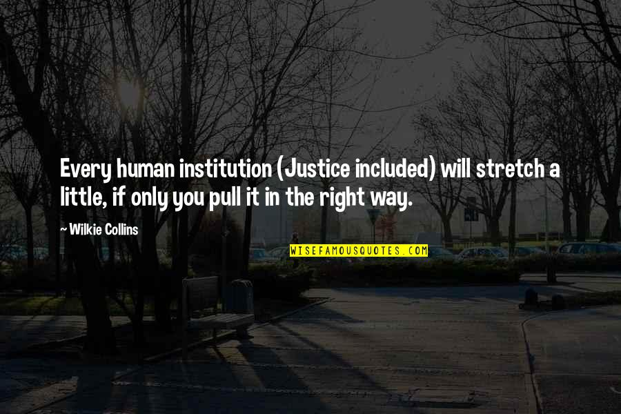 Human Right Quotes By Wilkie Collins: Every human institution (Justice included) will stretch a