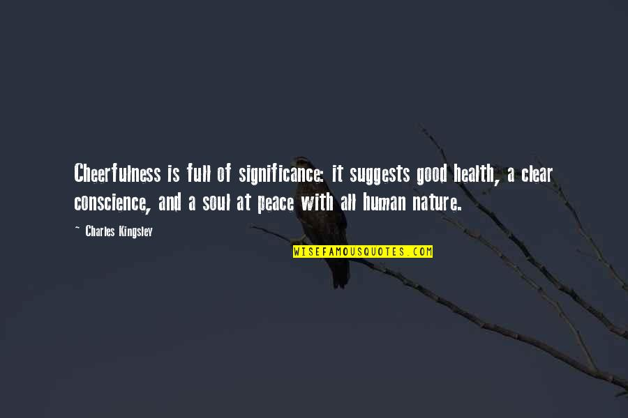 Human Significance Quotes By Charles Kingsley: Cheerfulness is full of significance: it suggests good
