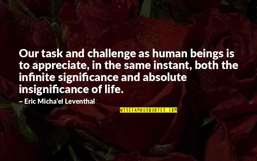 Human Significance Quotes By Eric Micha'el Leventhal: Our task and challenge as human beings is