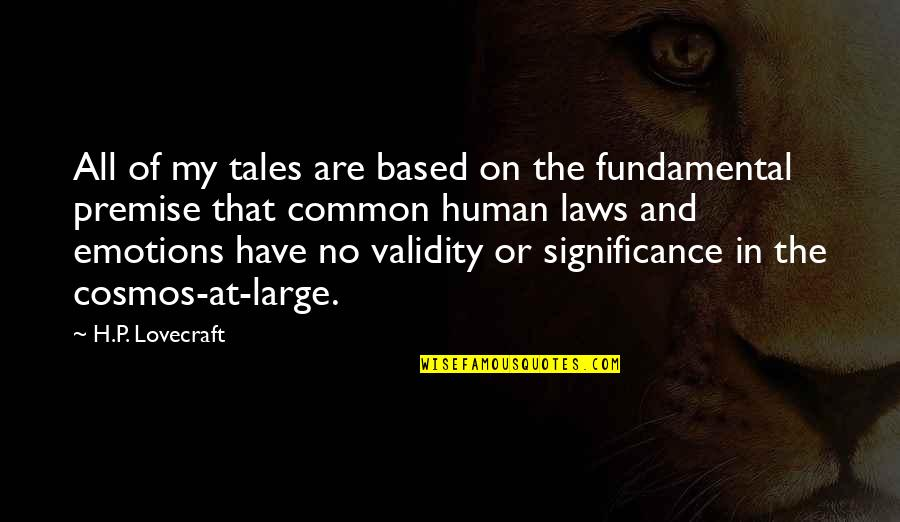 Human Significance Quotes By H.P. Lovecraft: All of my tales are based on the