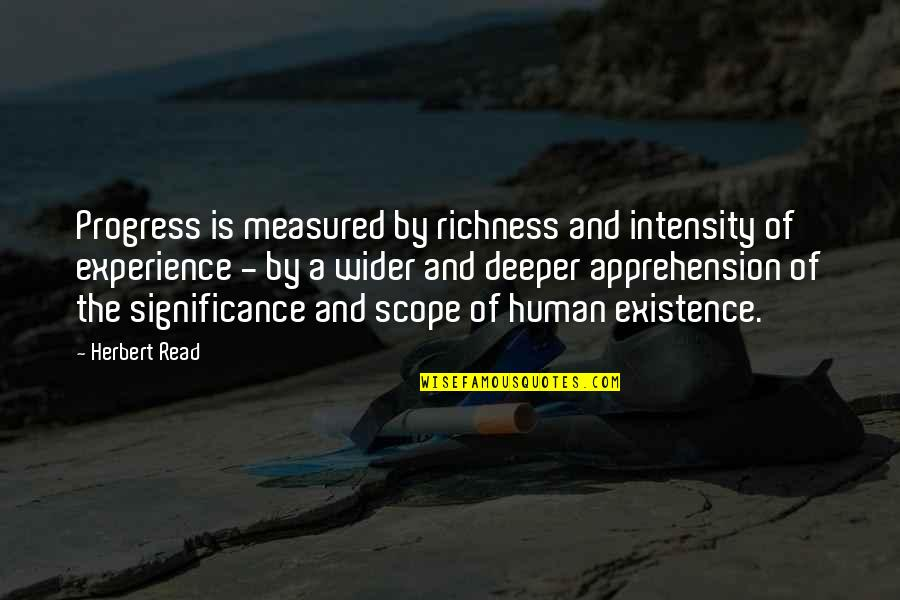 Human Significance Quotes By Herbert Read: Progress is measured by richness and intensity of
