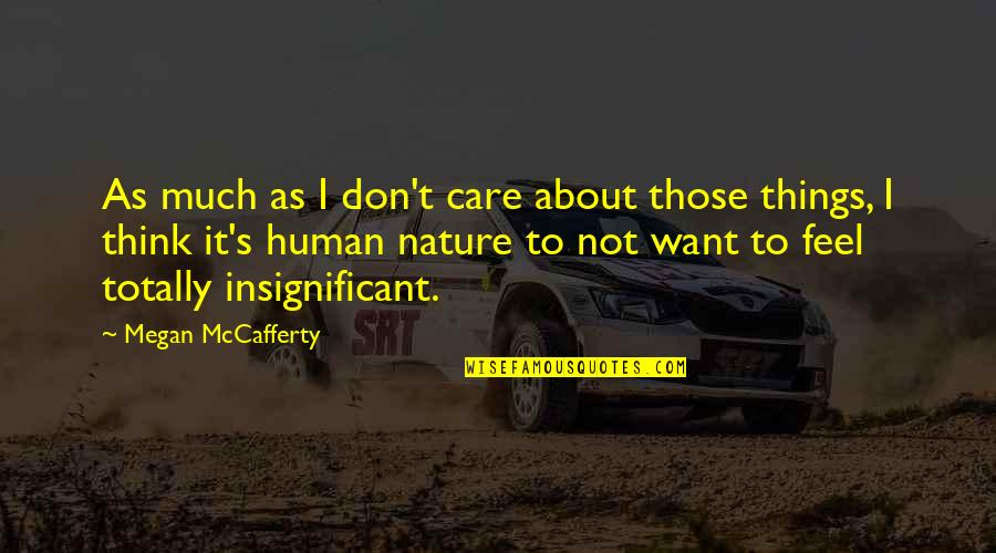 Human Significance Quotes By Megan McCafferty: As much as I don't care about those