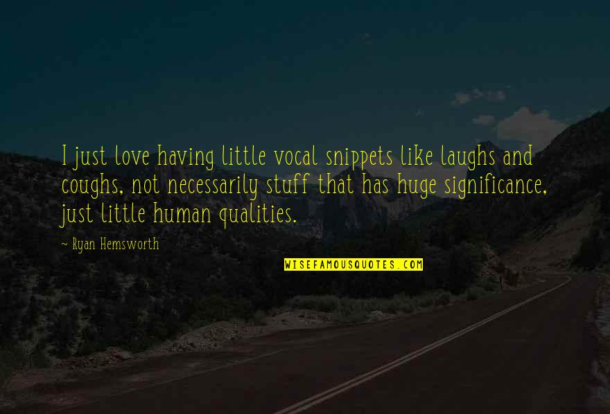 Human Significance Quotes By Ryan Hemsworth: I just love having little vocal snippets like