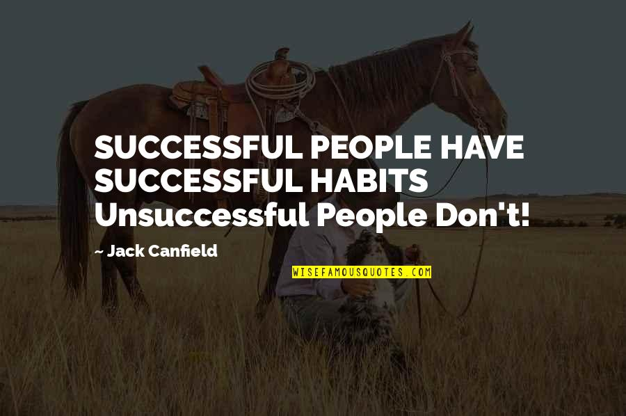 Human Space Flight Quotes By Jack Canfield: SUCCESSFUL PEOPLE HAVE SUCCESSFUL HABITS Unsuccessful People Don't!