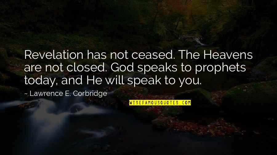 Human Space Flight Quotes By Lawrence E. Corbridge: Revelation has not ceased. The Heavens are not