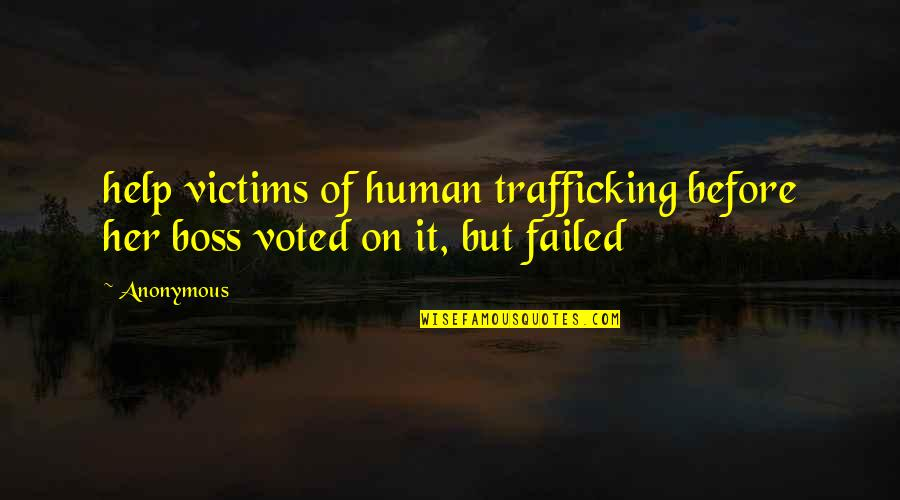 Human Trafficking Victims Quotes By Anonymous: help victims of human trafficking before her boss