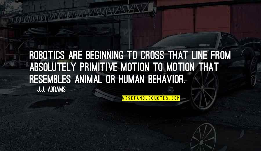 Human Vs Animal Quotes By J.J. Abrams: Robotics are beginning to cross that line from