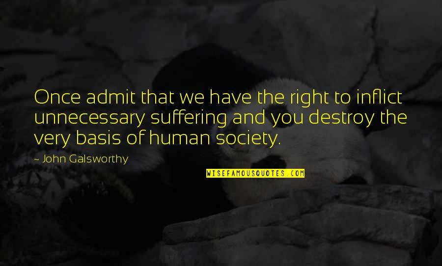 Human Vs Animal Quotes By John Galsworthy: Once admit that we have the right to
