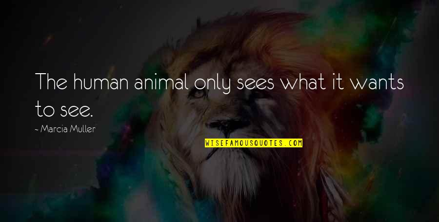 Human Vs Animal Quotes By Marcia Muller: The human animal only sees what it wants