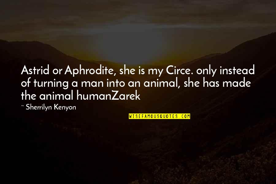 Human Vs Animal Quotes By Sherrilyn Kenyon: Astrid or Aphrodite, she is my Circe. only