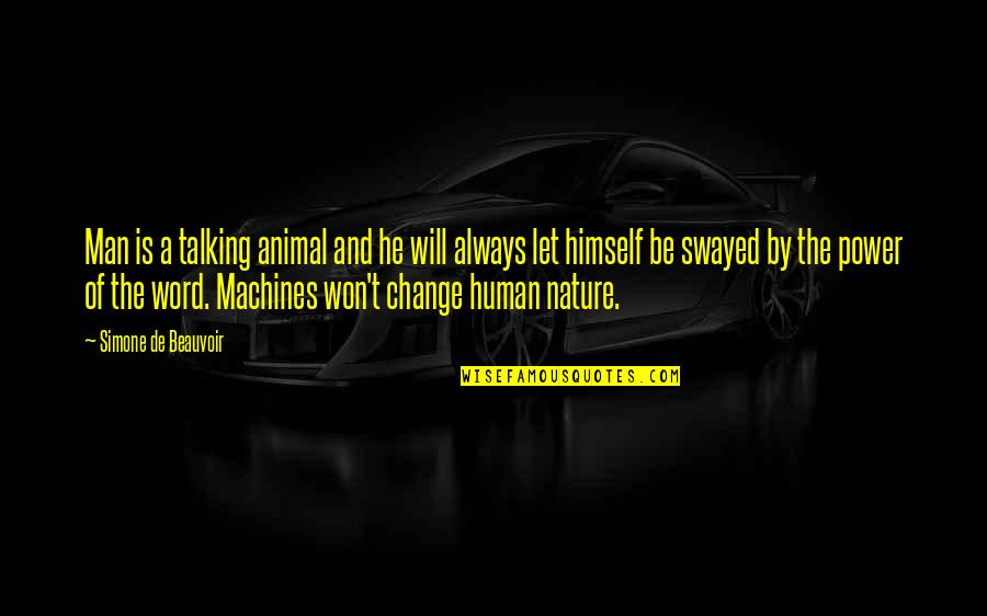 Human Vs Animal Quotes By Simone De Beauvoir: Man is a talking animal and he will