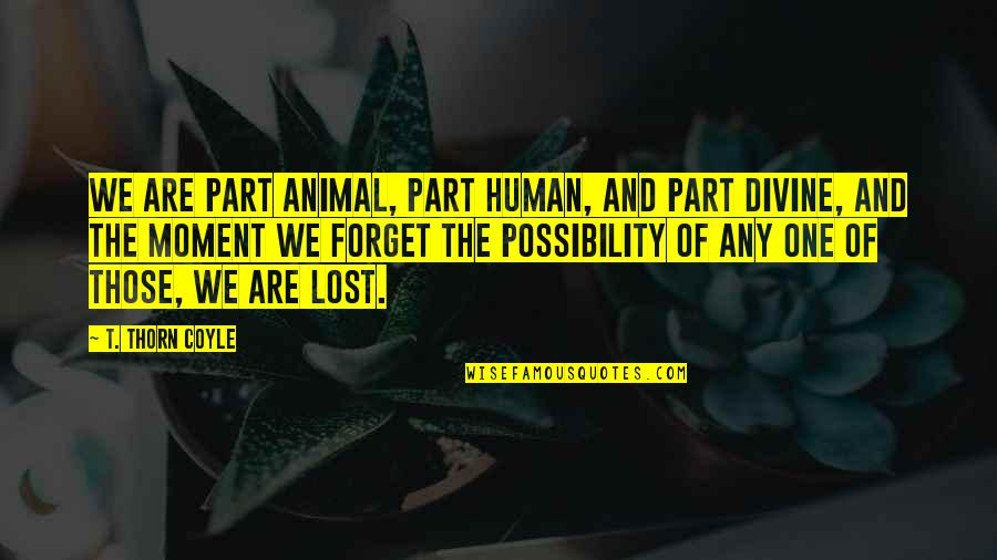 Human Vs Animal Quotes By T. Thorn Coyle: We are part animal, part human, and part