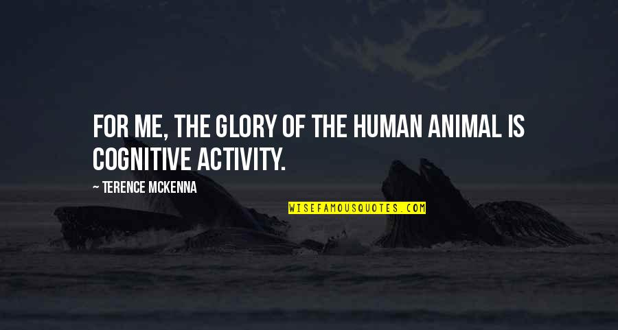 Human Vs Animal Quotes By Terence McKenna: For me, the glory of the human animal