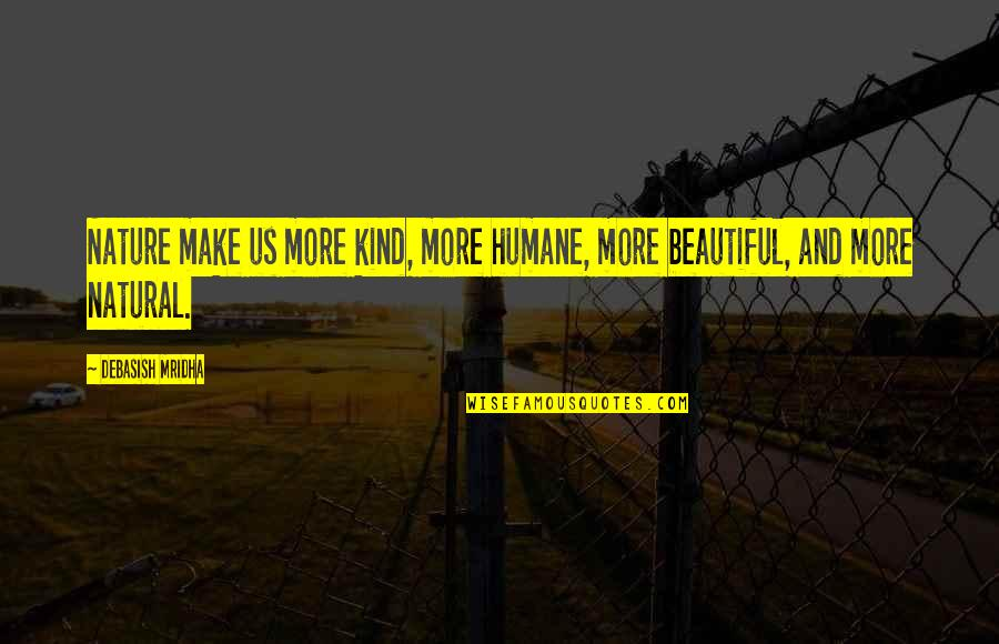 Humane Education Quotes By Debasish Mridha: Nature make us more kind, more humane, more