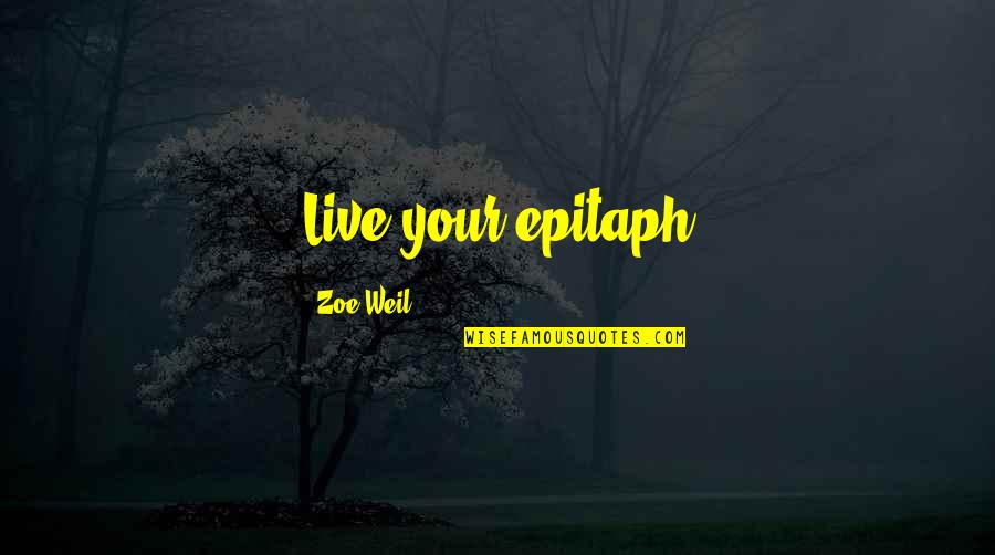 Humane Education Quotes By Zoe Weil: Live your epitaph