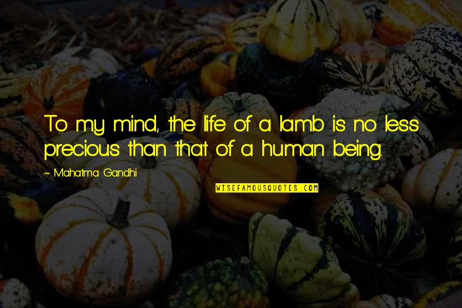 Humanity And Animals Quotes By Mahatma Gandhi: To my mind, the life of a lamb