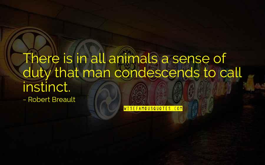 Humanity And Animals Quotes By Robert Breault: There is in all animals a sense of