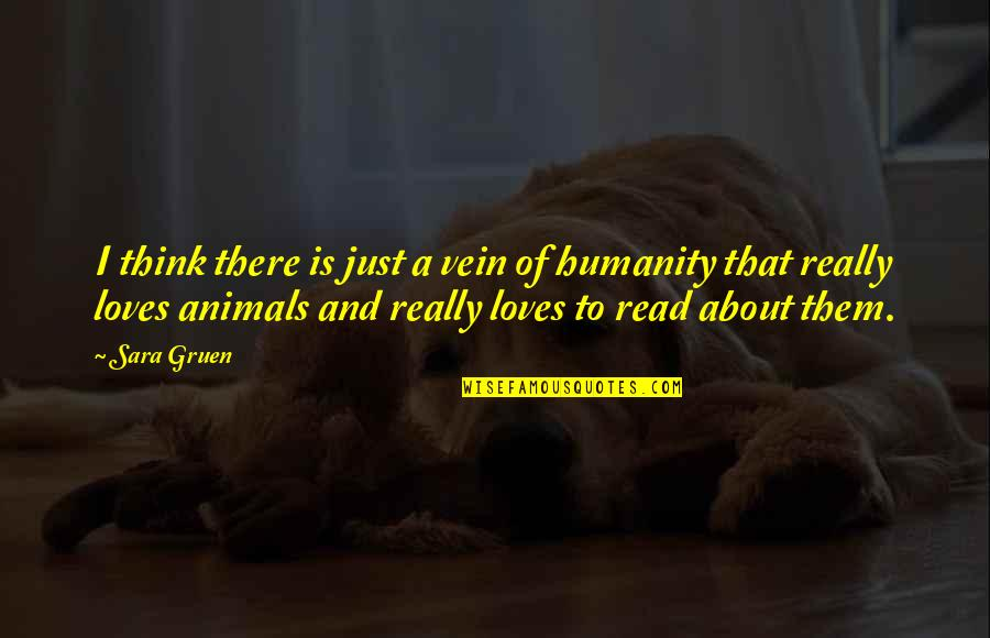 Humanity And Animals Quotes By Sara Gruen: I think there is just a vein of