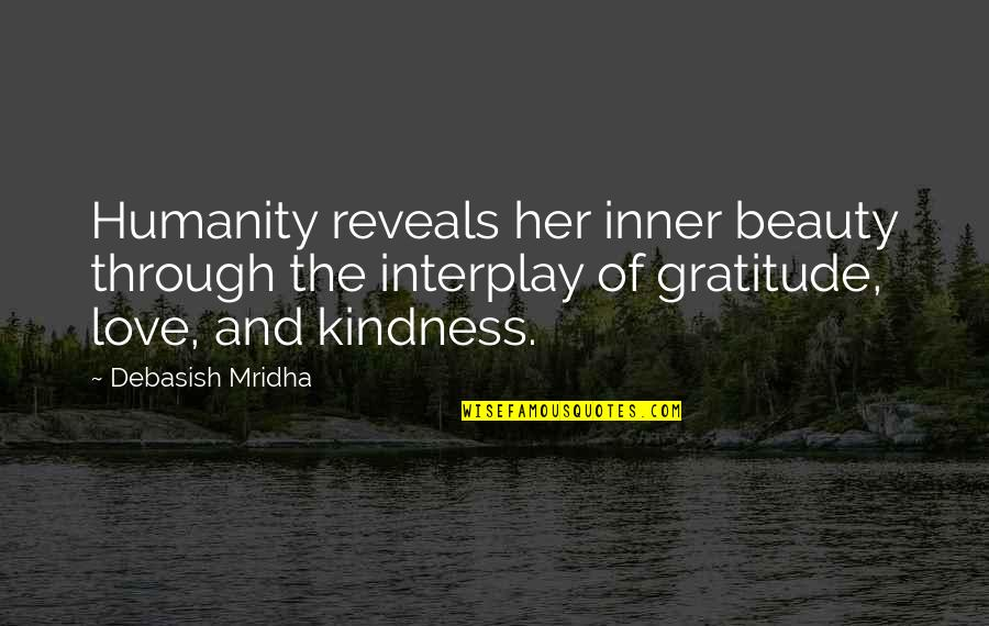 Humanity By Gandhi Quotes By Debasish Mridha: Humanity reveals her inner beauty through the interplay