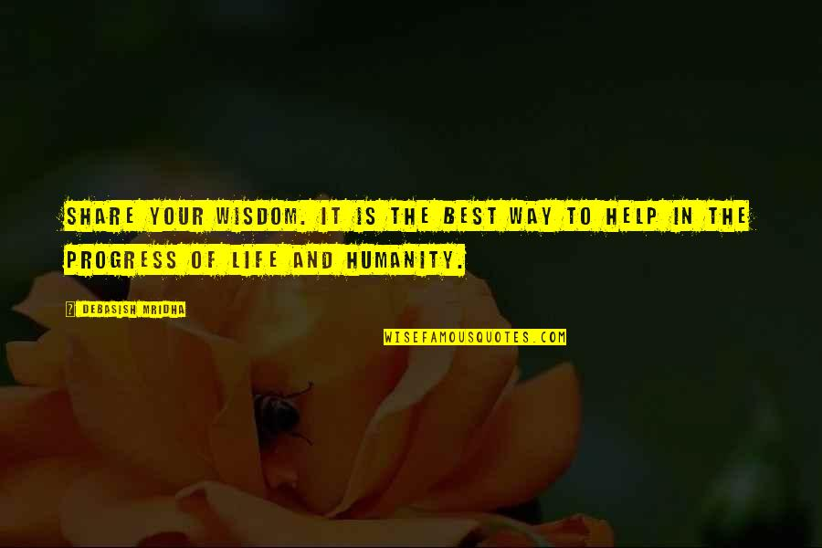 Humanity By Gandhi Quotes By Debasish Mridha: Share your wisdom. It is the best way
