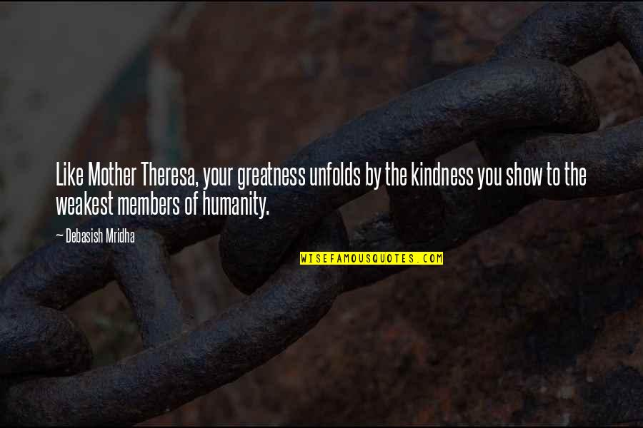 Humanity By Gandhi Quotes By Debasish Mridha: Like Mother Theresa, your greatness unfolds by the