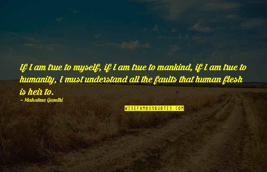 Humanity By Gandhi Quotes By Mahatma Gandhi: If I am true to myself, if I