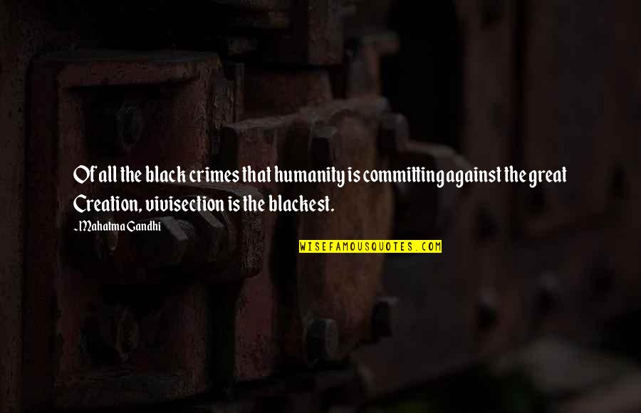 Humanity By Gandhi Quotes By Mahatma Gandhi: Of all the black crimes that humanity is