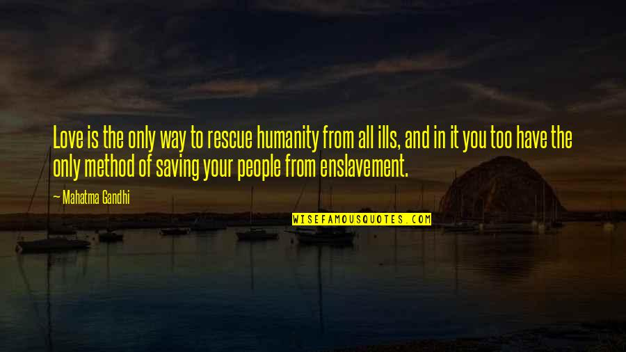 Humanity By Gandhi Quotes By Mahatma Gandhi: Love is the only way to rescue humanity
