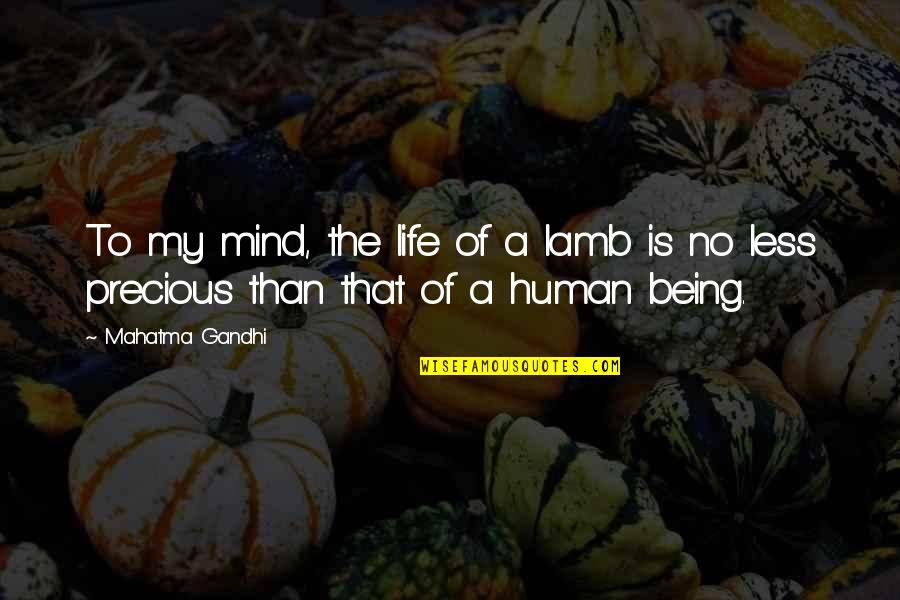 Humanity By Gandhi Quotes By Mahatma Gandhi: To my mind, the life of a lamb
