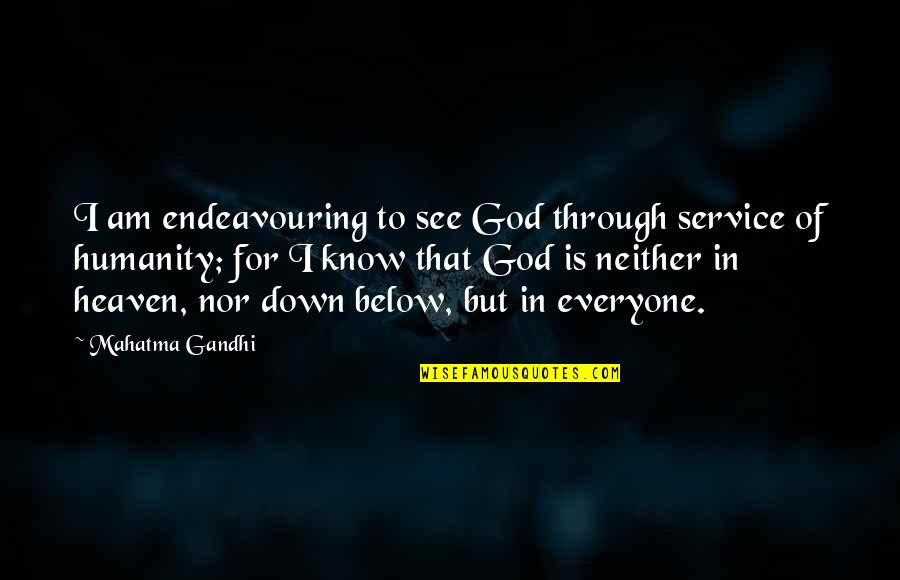Humanity By Gandhi Quotes By Mahatma Gandhi: I am endeavouring to see God through service
