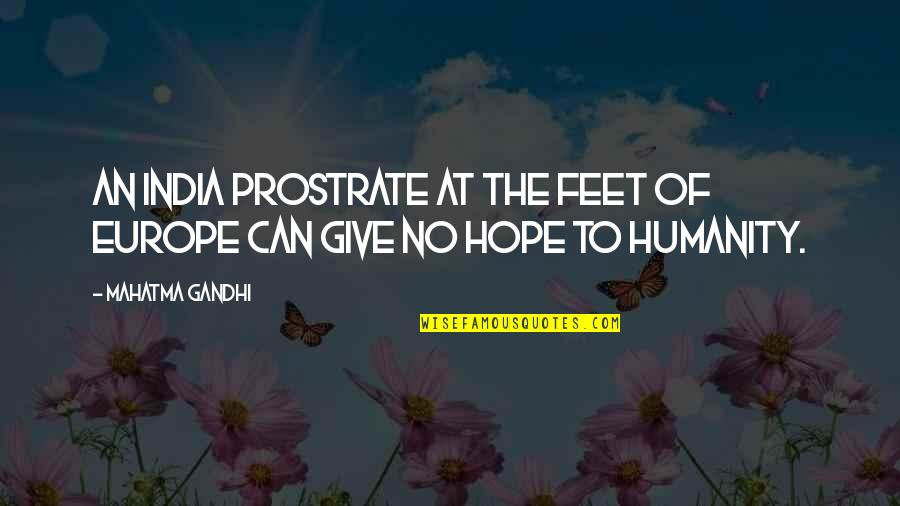 Humanity By Gandhi Quotes By Mahatma Gandhi: An India prostrate at the feet of Europe