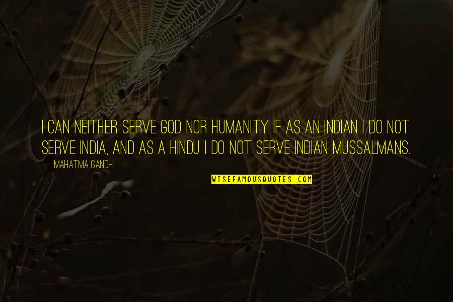 Humanity By Gandhi Quotes By Mahatma Gandhi: I can neither serve God nor humanity if