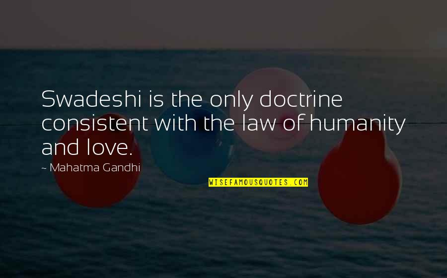 Humanity By Gandhi Quotes By Mahatma Gandhi: Swadeshi is the only doctrine consistent with the