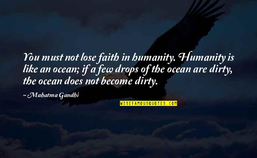 Humanity By Gandhi Quotes By Mahatma Gandhi: You must not lose faith in humanity. Humanity