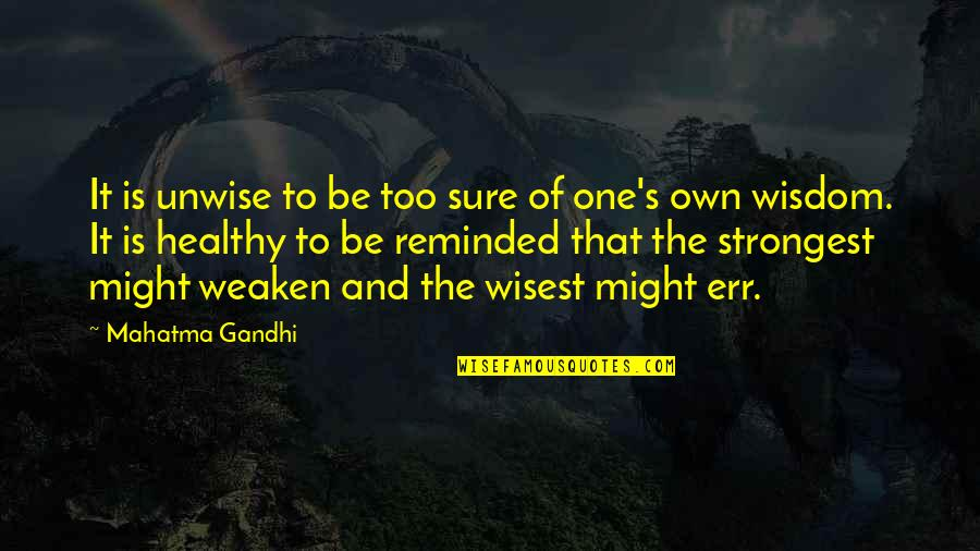 Humanity By Gandhi Quotes By Mahatma Gandhi: It is unwise to be too sure of