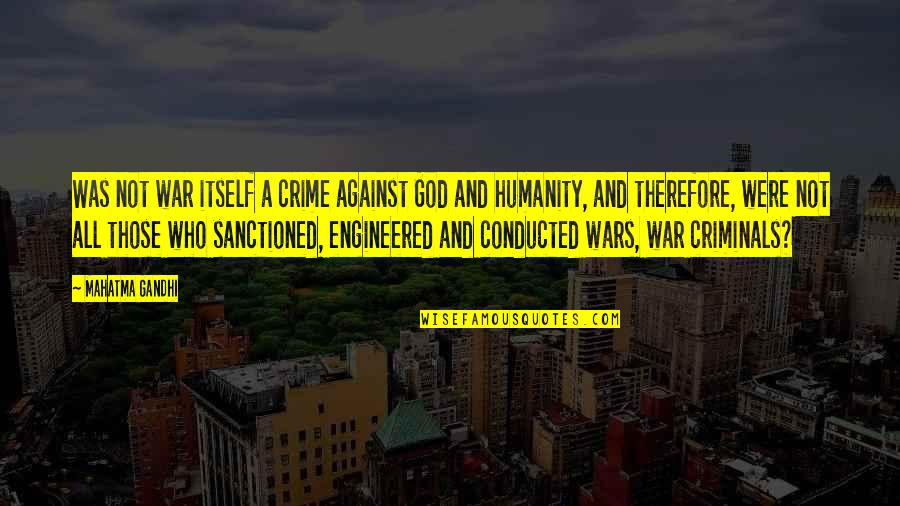 Humanity By Gandhi Quotes By Mahatma Gandhi: Was not war itself a crime against God